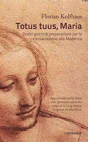 Totus tuus, Maria. Dodici giorni di preparazione per la consacrazione alla Madonna, Cantagalli