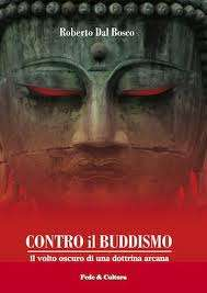 Roberto Dal Bosco, Contro il buddismo. Il volto oscuro di una dottrina arcana, Fede&Cultura,