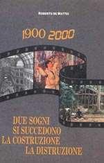 1900-2000 – Due sogni si succedono: la costruzione la distruzione