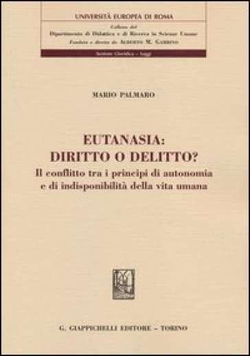 Eutanasia, diritto o delitto? di Mario Palmaro