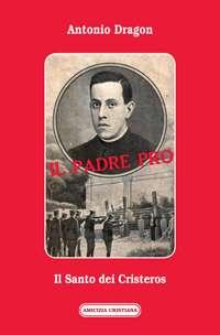 Il Padre Pro. Il Santo dei Cristeros
